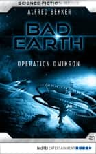 Bad Earth 21 - Science-Fiction-Serie - Operation Omikron ebook by Alfred Bekker
