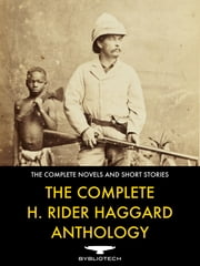 The Complete H. Rider Haggard Anthology - 67 Novels and Short Stories ebook by H. Rider Haggard