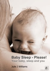 Baby sleep, please! - Your baby, sleep and you ebook by Steve Williams,Julie J Williams