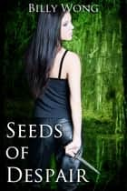 Seeds of Despair ebook by Billy Wong
