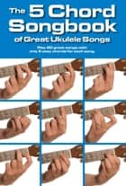 The 5 Chord Songbook of Great Ukulele Songs ebook by Wise Publications