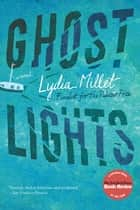 Ghost Lights: A Novel ebook by Lydia Millet