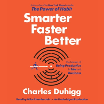 Smarter Faster Better - The Secrets of Being Productive in Life and Business audiobook by Charles Duhigg
