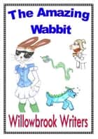 The Amazing Wabbit ebook by Willowbrook Writers