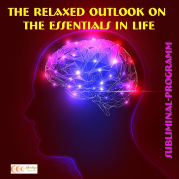 The relaxed outlook on the essentials in life: Subliminal-program audiobook by Michael Bauer