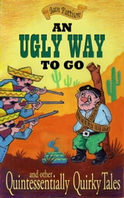 An Ugly Way To Go: and other Quintessentially Quirky Tales ebook by Iain Pattison