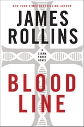 Bloodline: A Sigma Force Novel - A Sigma Force Novel ebook by James Rollins