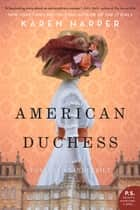 American Duchess - A Novel of Consuelo Vanderbilt ebook by