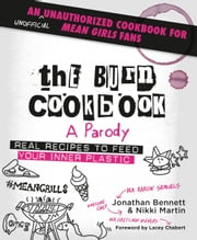 The Burn Cookbook - An Unofficial Unauthorized Cookbook for Mean Girls Fans ebook by Jonathan Bennett, Nikki Martin, Lacey Chabert