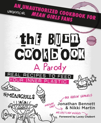 The Burn Cookbook - An Unofficial Unauthorized Cookbook for Mean Girls Fans ebook by Jonathan Bennett,Nikki Martin