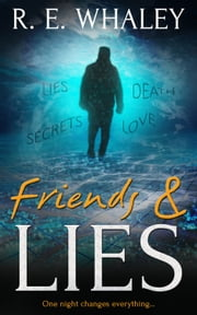 Friends and Lies ebook by R.E. Whaley