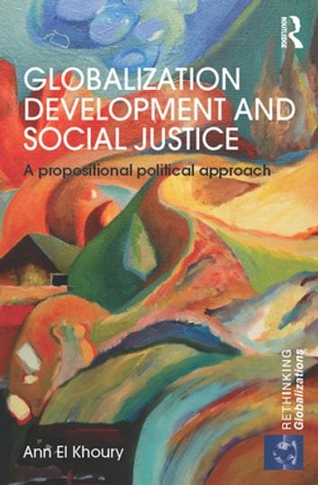 Globalization Development and Social Justice - A propositional political approach ebook by Ann El Khoury