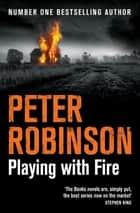 Playing With Fire ebook by Peter Robinson