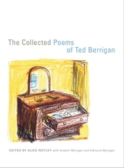 The Collected Poems of Ted Berrigan ebook by Ted Berrigan,Alice Notley,Anselm Berrigan,Edmund Berrigan