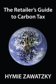 The Retailers Guide to Carbon Tax ebook by Hymie Zawatzky