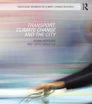 Transport, Climate Change and the City ebook by Robin Hickman,David Banister