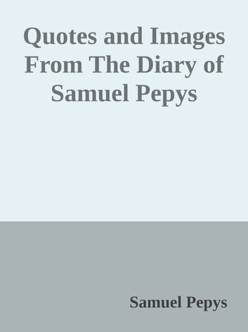Quotes and Images From The Diary of Samuel Pepys ebook by Samuel Pepys