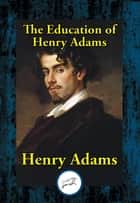 The Education of Henry Adams ebook by Henry Adams