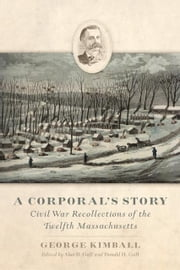 A Corporal's Story - Civil War Recollections of the Twelfth Massachusetts ebook by George Kimball,Alan D. Gaff,Donald H. Gaff, Ph.D