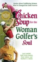 Chicken Soup for the Woman Golfer's Soul ebook by Jack Canfield,Mark Victor Hansen