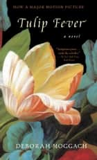 Tulip Fever - A Novel ebook by Deborah Moggach