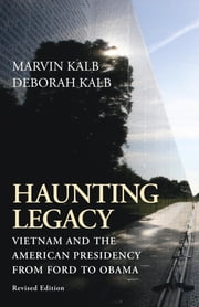 Haunting Legacy - Vietnam and the American Presidency from Ford to Obama ebook by Marvin Kalb,Deborah Kalb