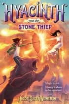 Hyacinth and the Stone Thief ebook by Jacob Sager Weinstein