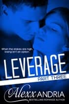 Leverage (Part Three) (Billionaire Romance) ebook by