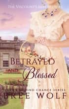 Betrayed & Blessed - The Viscount's Shrewd Wife ebook by Bree wolf