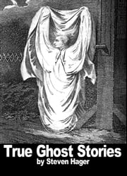 True Ghost Stories ebook by Steven Hager