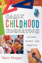 Early Childhood Education - History, Theory, and Practice ebook by Harry Morgan
