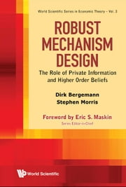 Robust Mechanism Design - The Role of Private Information and Higher Order Beliefs ebook by Dirk Bergemann,Stephen Morris