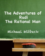 The Adventures of Rudi the Rational Man ebook by Michael Witbeck