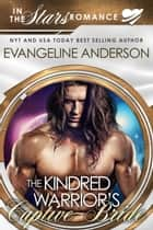 The Kindred Warrior's Captive Bride...Book 23 in the Kindred Tales Series ebook by Evangeline Anderson