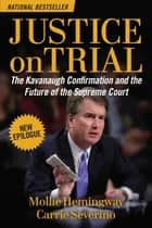 Justice on Trial - The Kavanaugh Confirmation and the Future of the Supreme Court ebook by Mollie Hemingway, Carrie Severino