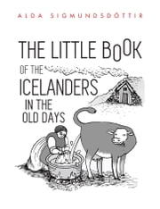 The Little Book of the Icelanders in the Old Days ebook by Alda Sigmundsdottir