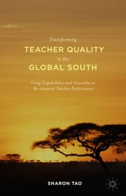 Transforming Teacher Quality in the Global South - Using Capabilities and Causality to Re-examine Teacher Performance ebook by Sharon Tao