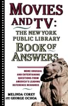 Movies and TV: The New York Public Library Book of Answers eBook by Melinda Corey, Diane Corey, George Ochoa