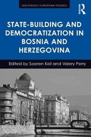 State-Building and Democratization in Bosnia and Herzegovina ebook by Soeren Keil,Valery Perry