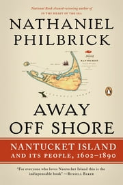 Away Off Shore - Nantucket Island and Its People, 1602-1890 ebook by Nathaniel Philbrick