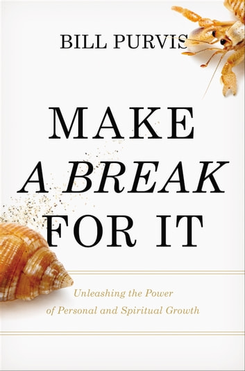 Make a Break for It - Unleashing the Power of Personal and Spiritual Growth ebook by Bill Purvis