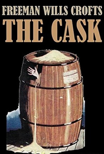 The Cask eBook by Freeman Wills Crofts