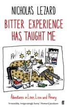 Bitter Experience Has Taught Me ebook by Nicholas Lezard