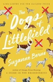 The Dogs of Littlefield ebook by Suzanne Berne