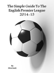 The Simple Guide To The English Premier League 2014-15 ebook by Chris Scott