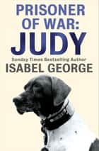 Prisoner of War: Judy ebook by Isabel George