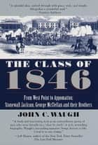 The Class of 1846 - From West Point to Appomattox: Stonewall Jackson, George McClellan, and Their Br others eBook by John C. Waugh