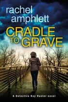 Cradle to Grave - A Detective Kay Hunter murder mystery ebook by Rachel Amphlett