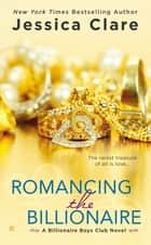 Romancing the Billionaire ebook by Jessica Clare