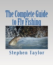 The Complete Guide to Fly Fishing ebook by Stephen Taylor